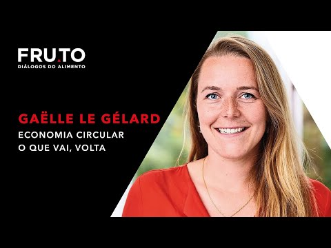 Gaëlle Le Gélard - Economia circular o que vai, volta